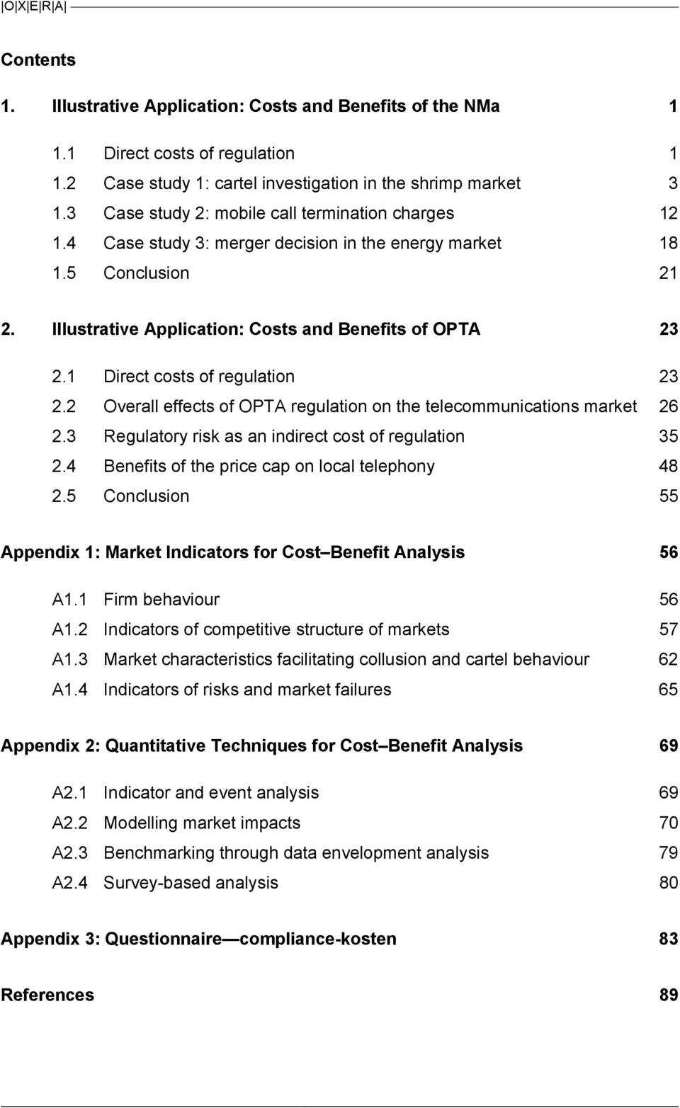 1 Direct costs of regulation 23 2.2 Overall effects of OPTA regulation on the telecommunications market 26 2.3 Regulatory risk as an indirect cost of regulation 35 2.