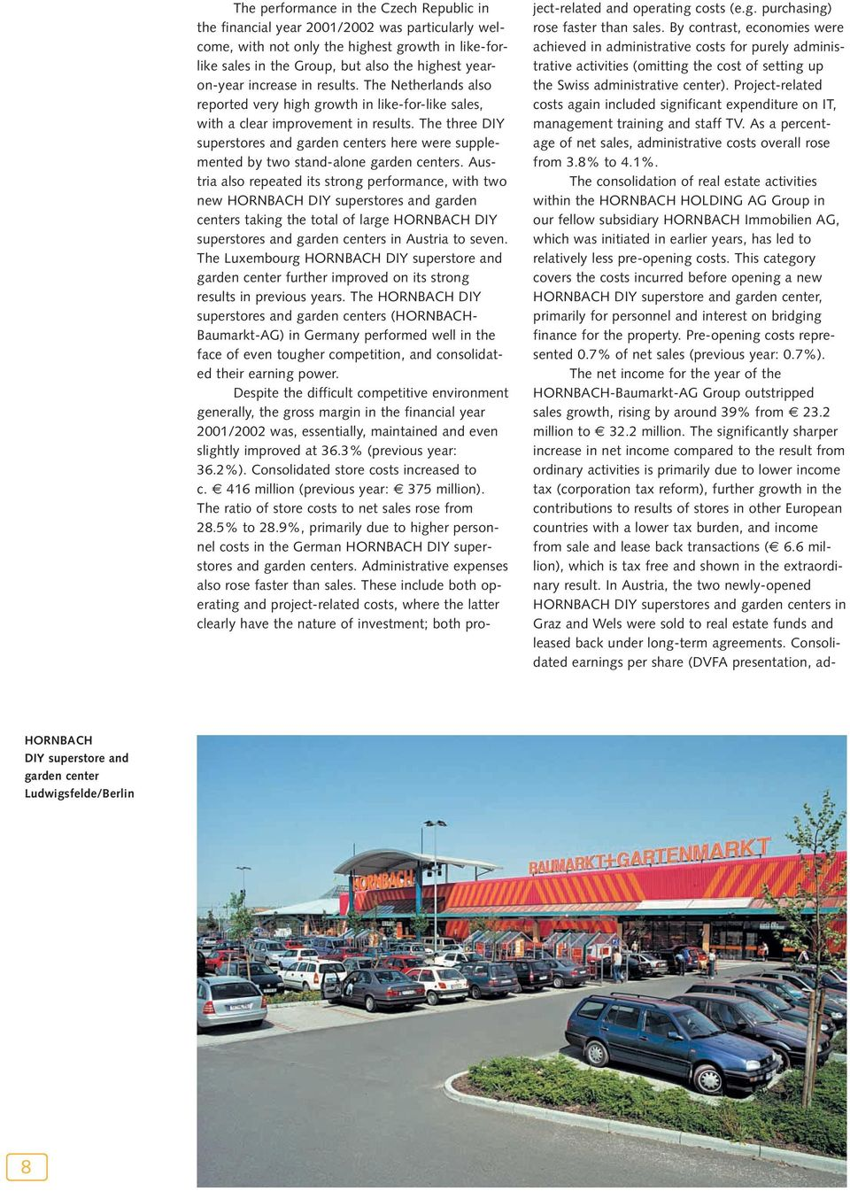 The three DIY superstores and garden centers here were supplemented by two stand-alone garden centers.