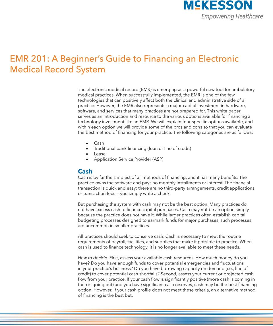 However, the EMR also represents a major capital investment in hardware, software, and services that many practices are not prepared for.