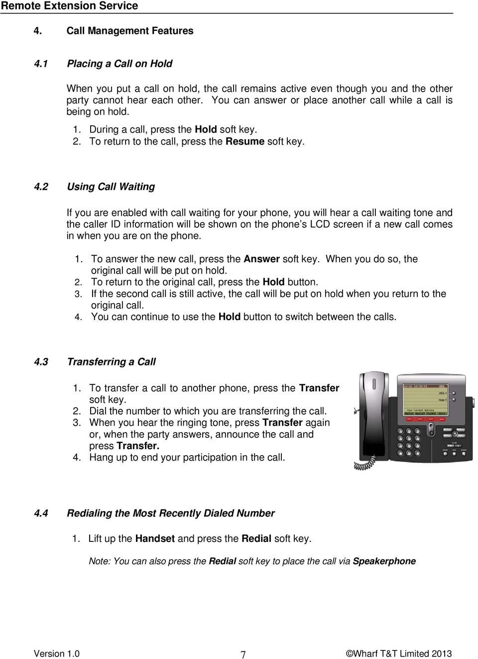 2 Using Call Waiting If you are enabled with call waiting for your phone, you will hear a call waiting tone and the caller ID information will be shown on the phone s LCD screen if a new call comes