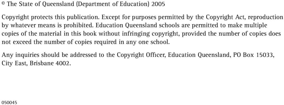Education Queensland schools are permitted to make multiple copies of the material in this book without infringing copyright, provided