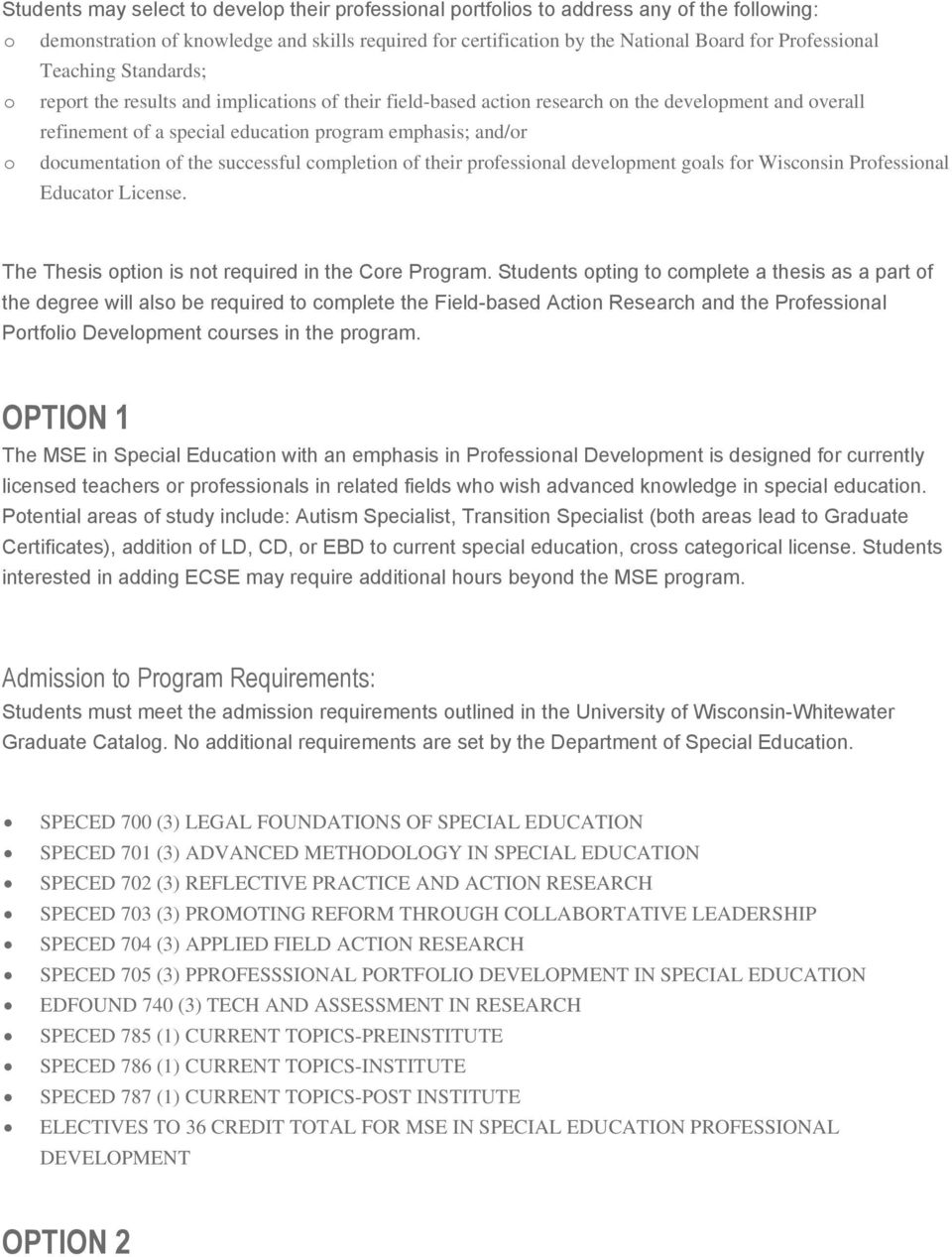 documentation of the successful completion of their professional development goals for Wisconsin Professional Educator License. The Thesis option is not required in the Core Program.
