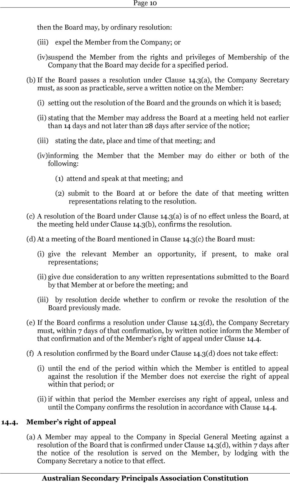 3(a), the Company Secretary must, as soon as practicable, serve a written notice on the Member: (i) setting out the resolution of the Board and the grounds on which it is based; (ii) stating that the