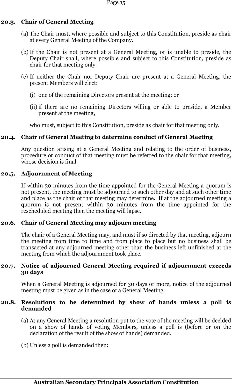 (c) If neither the Chair nor Deputy Chair are present at a General Meeting, the present Members will elect: (i) one of the remaining Directors present at the meeting; or (ii) if there are no