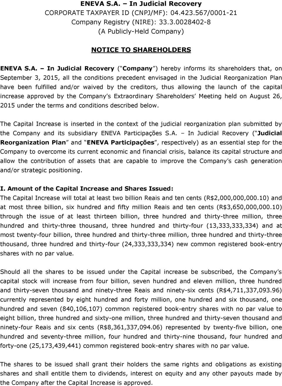 Company ) hereby informs its shareholders that, on September 3, 2015, all the conditions precedent envisaged in the Judicial Reorganization Plan have been fulfilled and/or waived by the creditors,