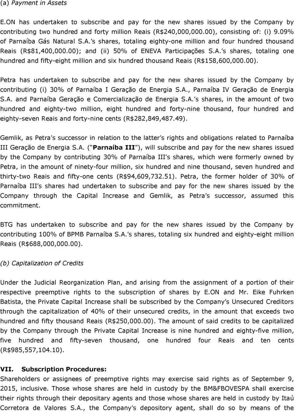 00). Petra has undertaken to subscribe and pay for the new shares issued by the Company by contributing (i) 30% of Parnaíba I Geração de Energia S.A.