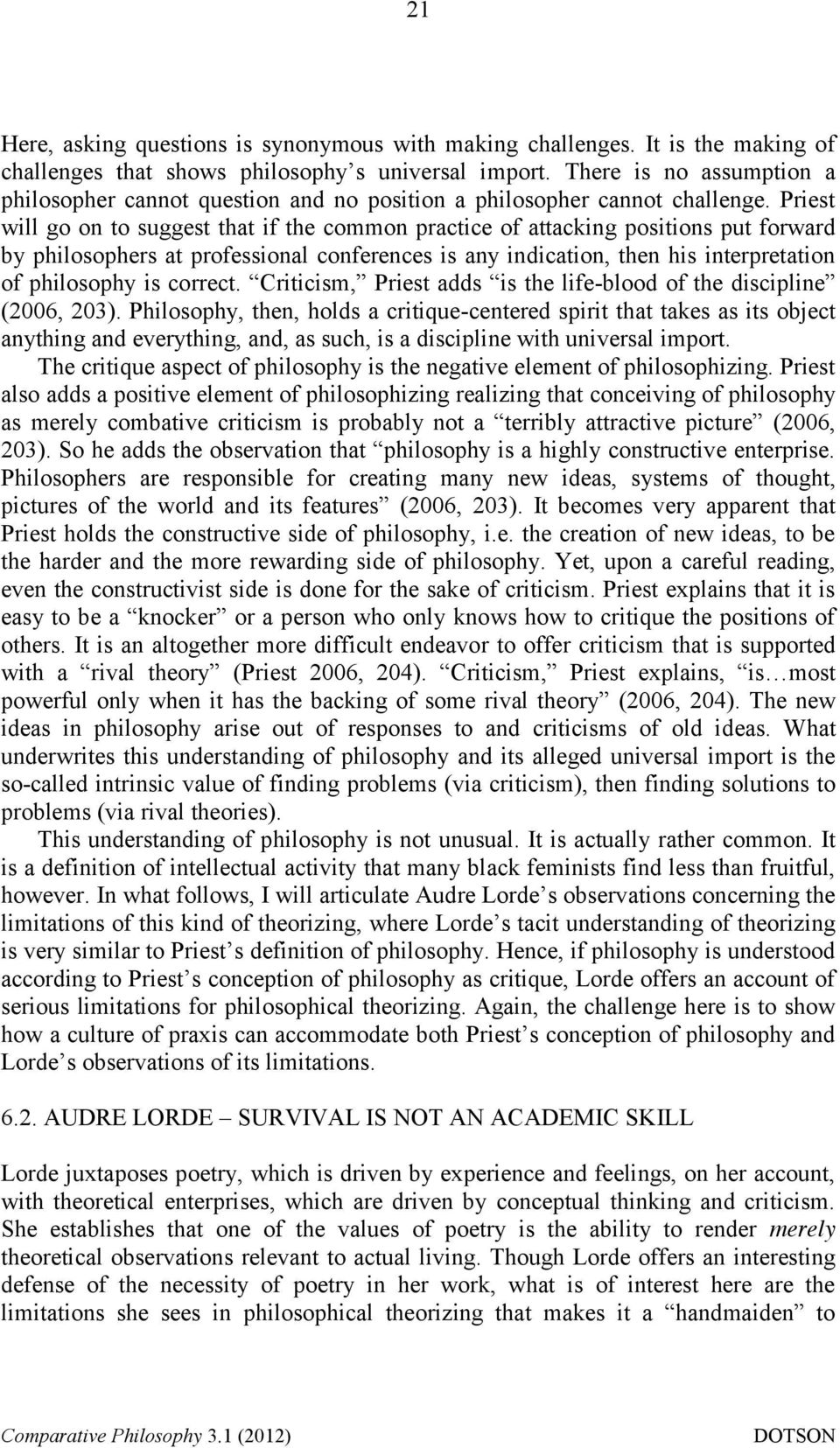 Priest will go on to suggest that if the common practice of attacking positions put forward by philosophers at professional conferences is any indication, then his interpretation of philosophy is