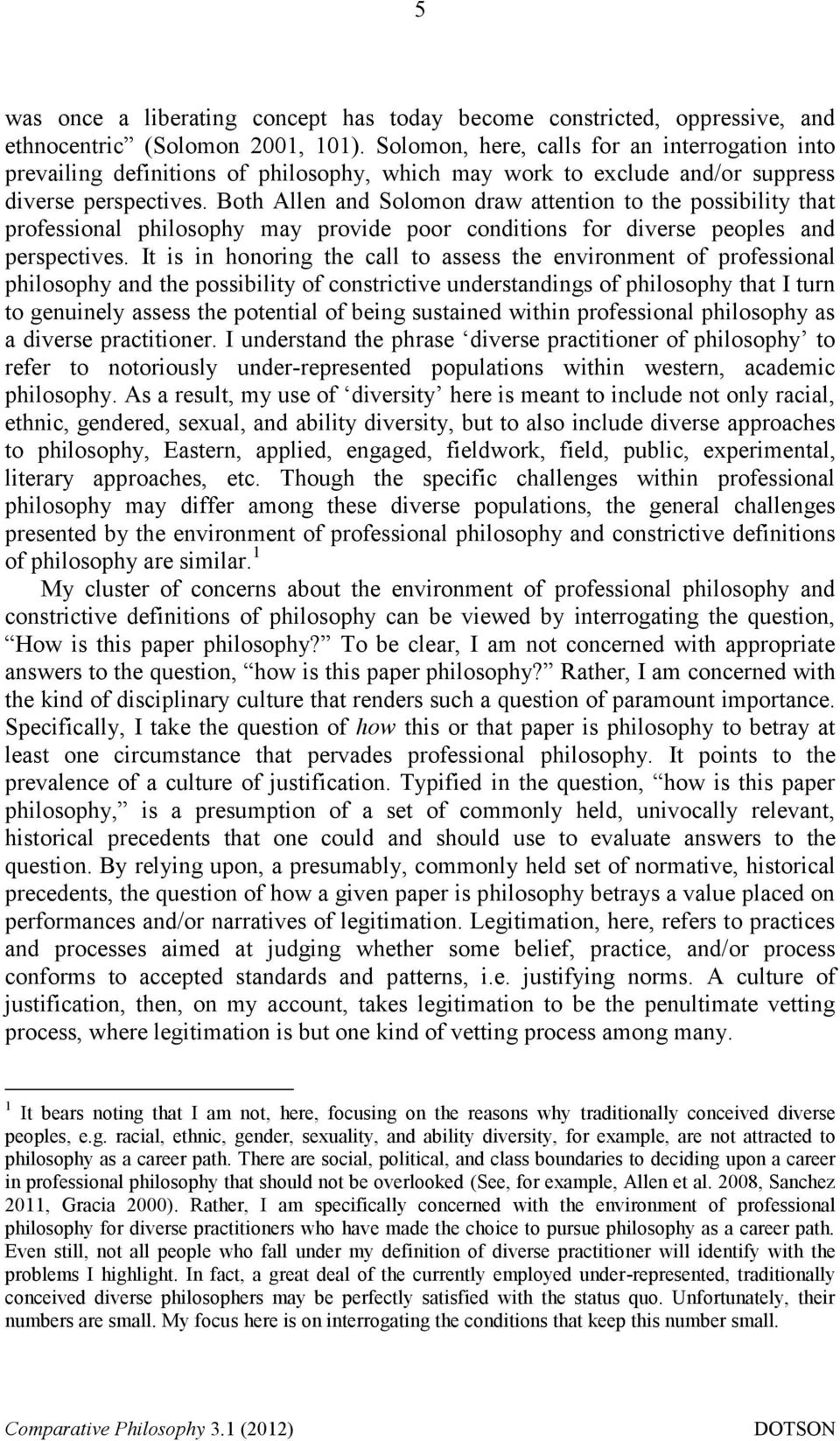 Both Allen and Solomon draw attention to the possibility that professional philosophy may provide poor conditions for diverse peoples and perspectives.