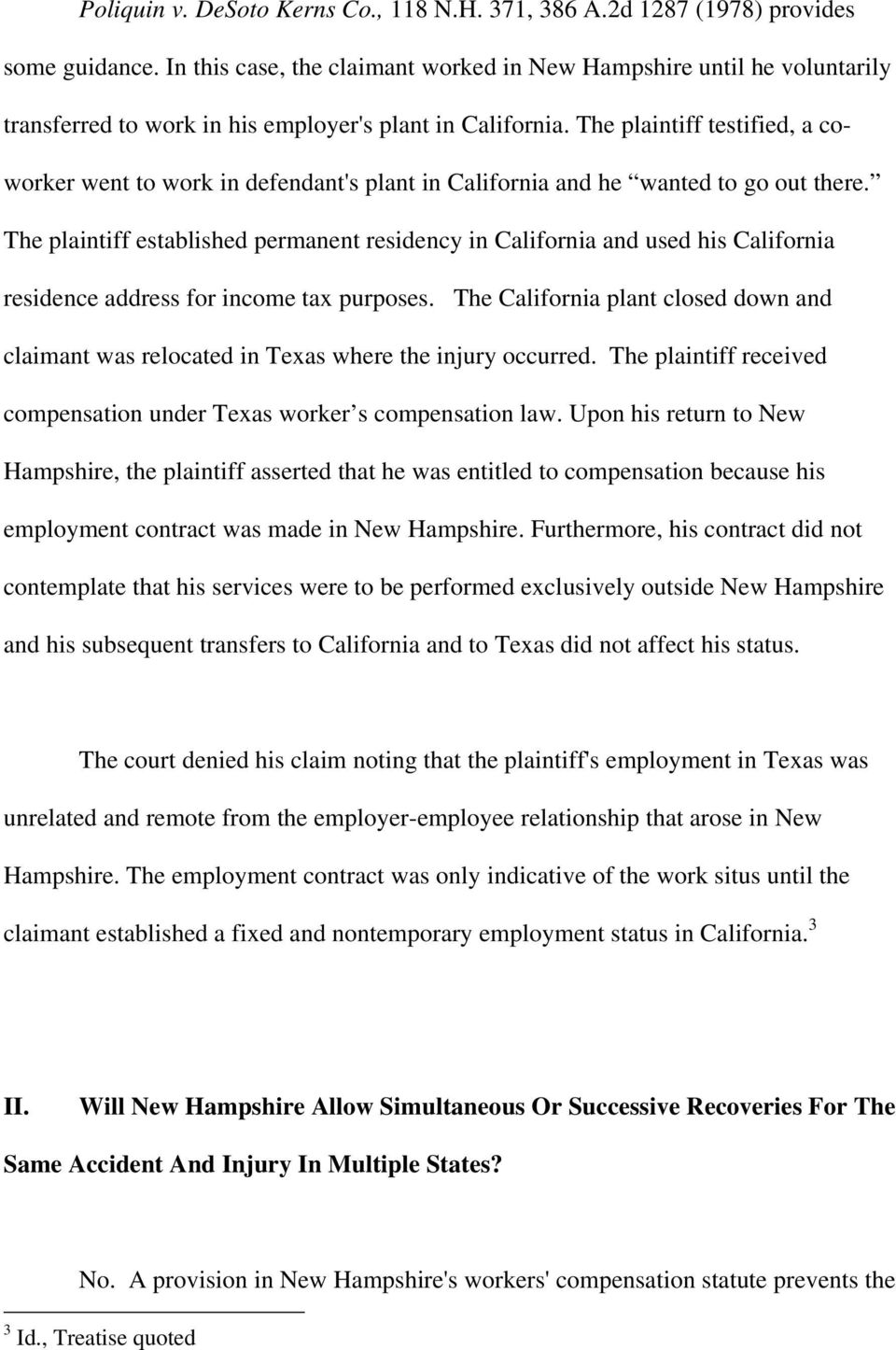 The plaintiff testified, a coworker went to work in defendant's plant in California and he wanted to go out there.
