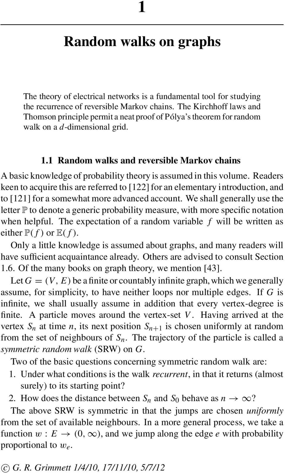 1 Random walks and reversible Markov chains A basic knowledge of probability theory is assumed in this volume.