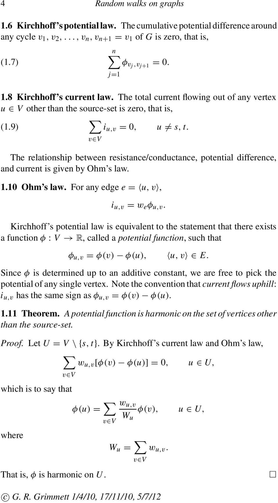 v V The relationship between resistance/conductance, potential difference, and current is given by Ohm s law. 1.10 Ohm s law. For any edge e = u, v, i u,v = w e φ u,v.