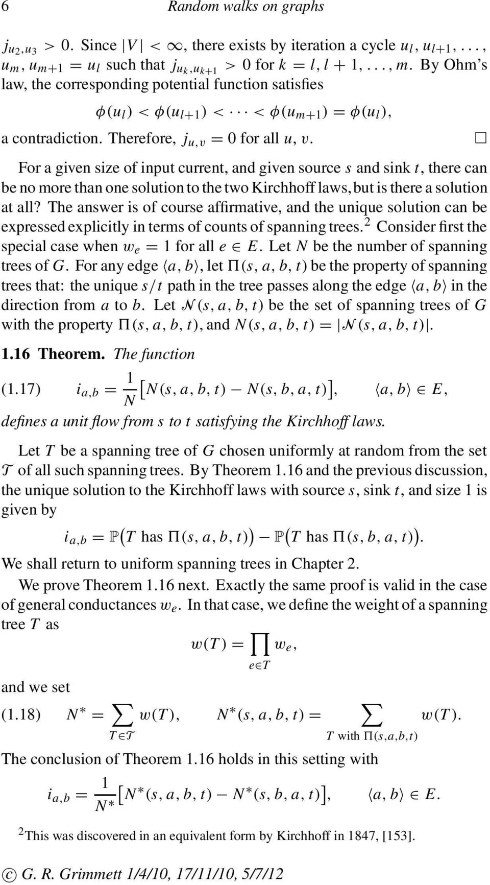 For a given size of input current, and given source s and sink t, there can be no more than one solution to the two Kirchhoff laws,but is there a solution at all?