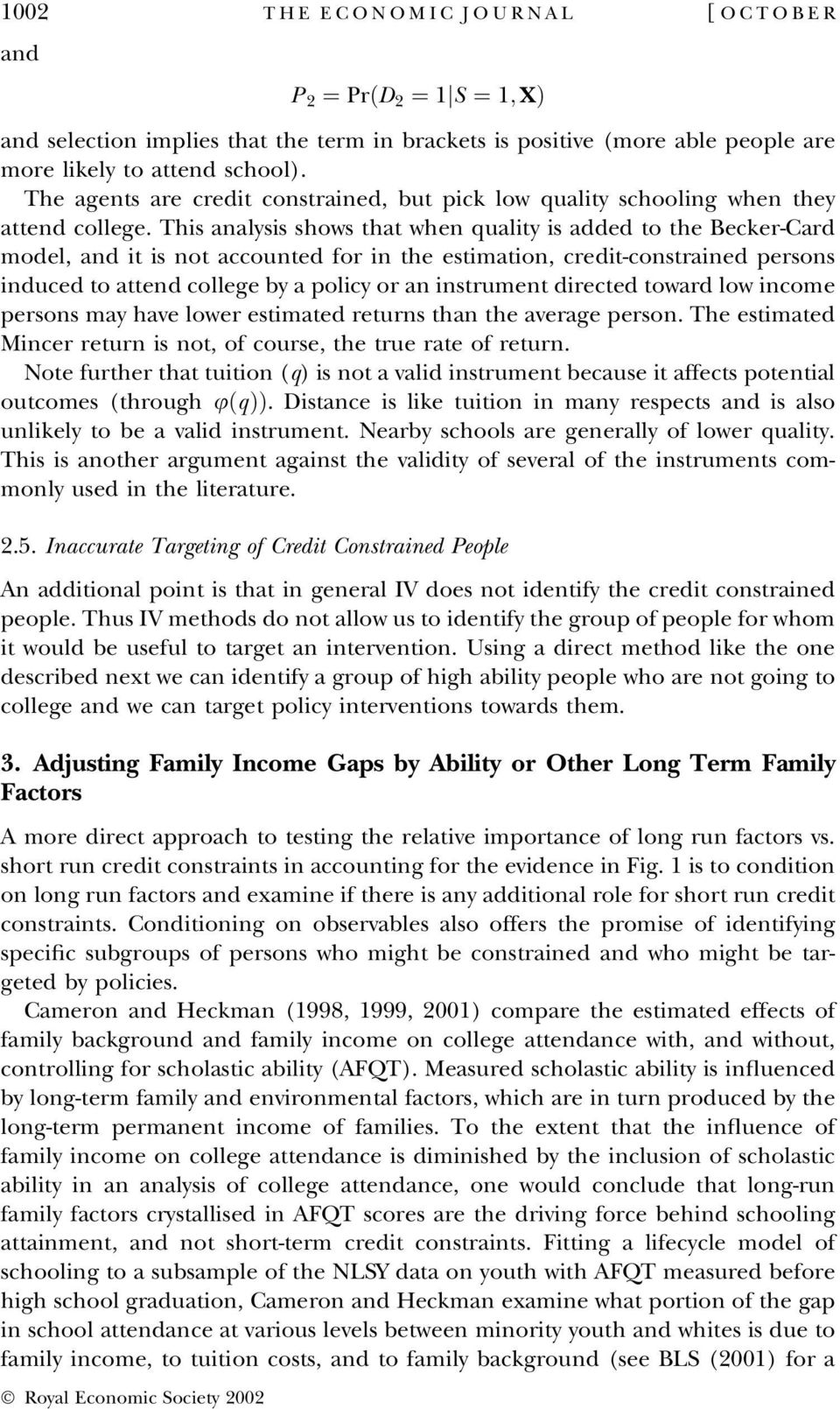 This analysis shows that when quality is added to the Becker-Card model, and it is not accounted for in the estimation, credit-constrained persons induced to attend college by a policy or an