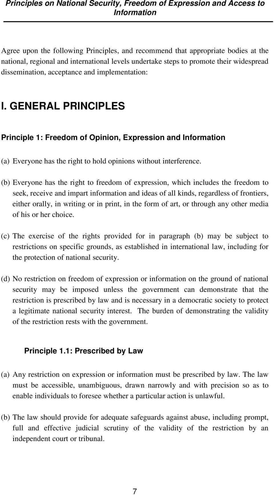 GENERAL PRINCIPLES Principle 1: Freedom of Opinion, Expression and Information (a) Everyone has the right to hold opinions without interference.