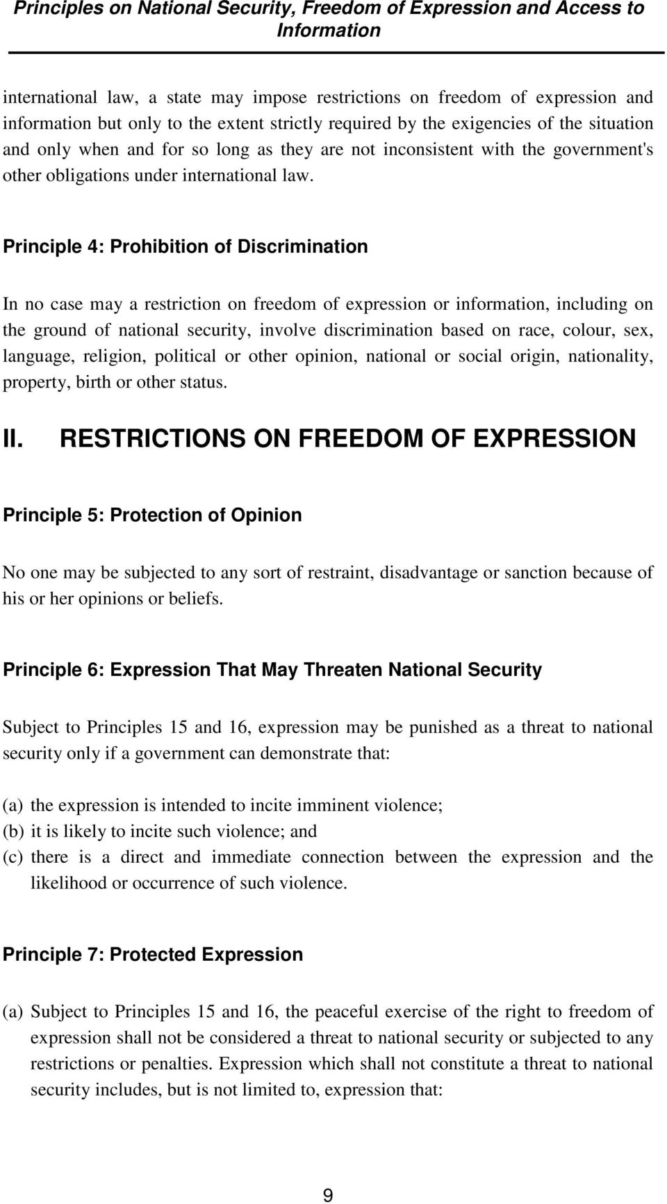 Principle 4: Prohibition of Discrimination In no case may a restriction on freedom of expression or information, including on the ground of national security, involve discrimination based on race,