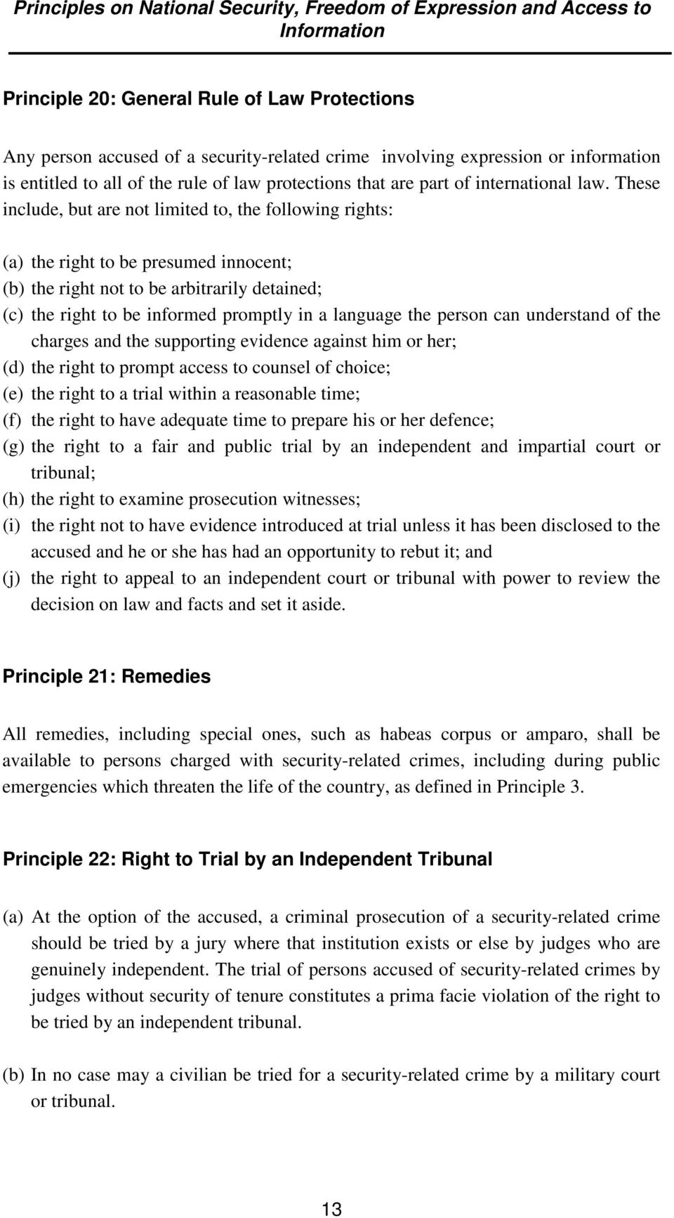 These include, but are not limited to, the following rights: (a) the right to be presumed innocent; (b) the right not to be arbitrarily detained; (c) the right to be informed promptly in a language