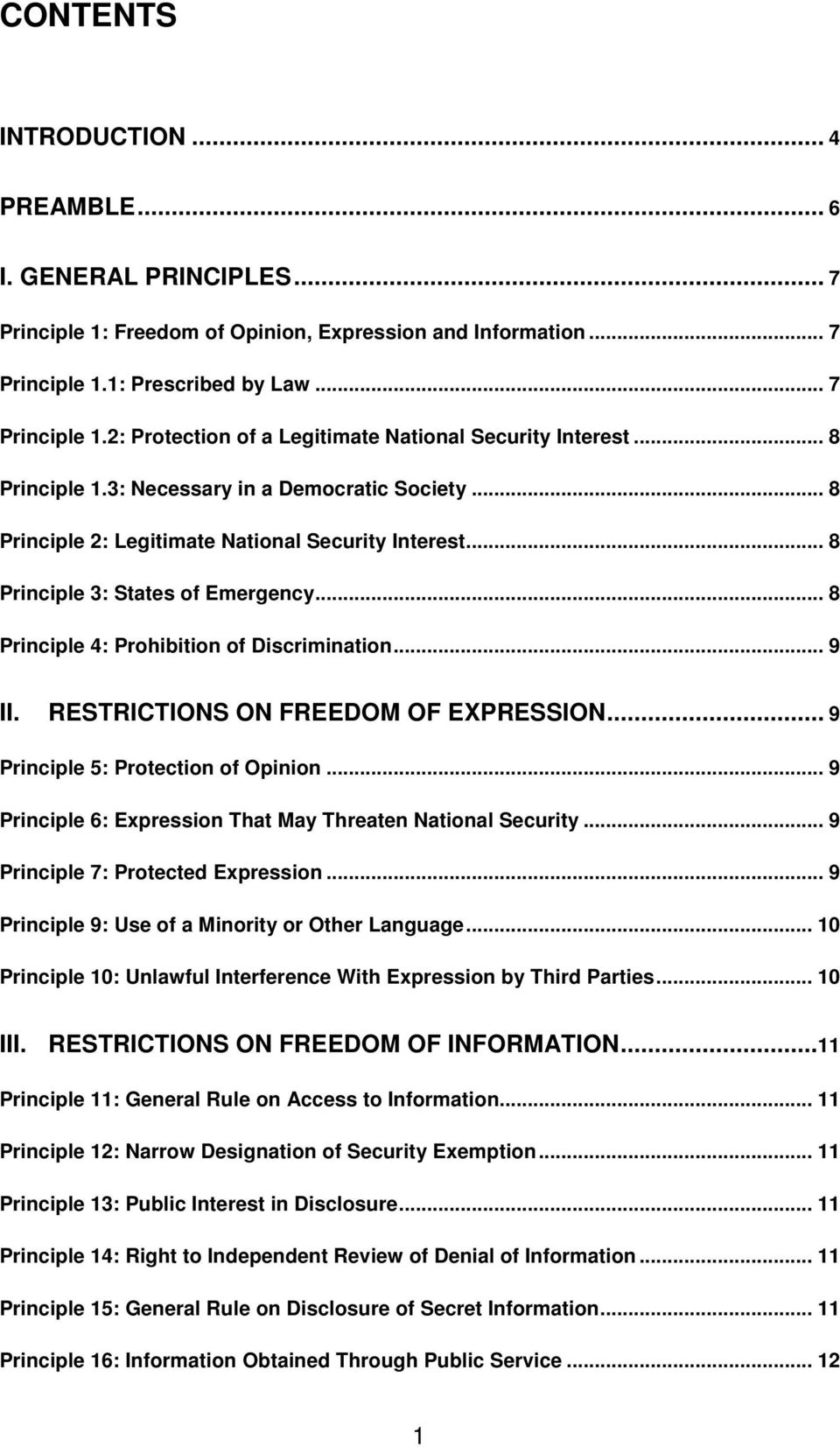 .. 9 II. RESTRICTIONS ON FREEDOM OF EXPRESSION... 9 Principle 5: Protection of Opinion... 9 Principle 6: Expression That May Threaten National Security... 9 Principle 7: Protected Expression.