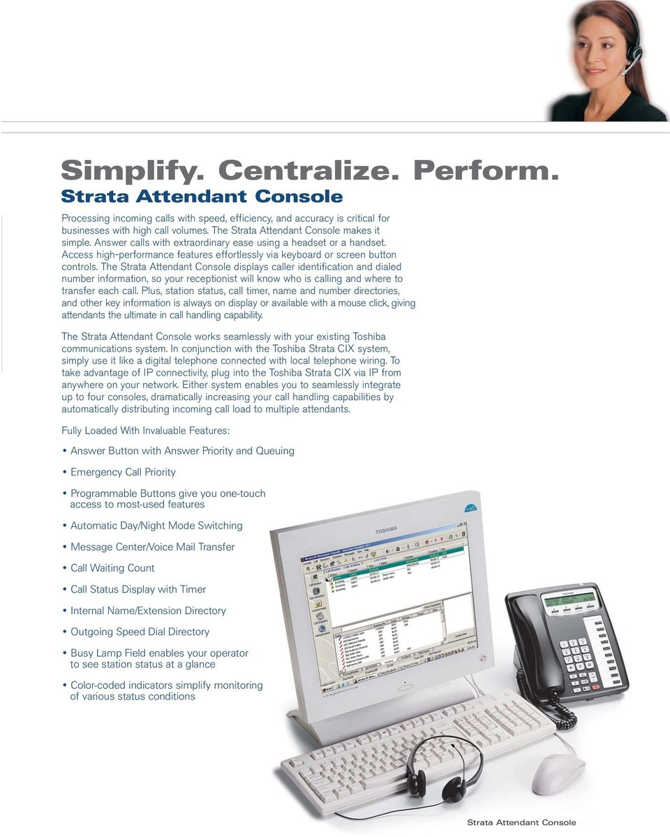 The Strata Attendant Console displays caller identification and dialed number information, so your receptionist will know who is calling and where to transfer each call.