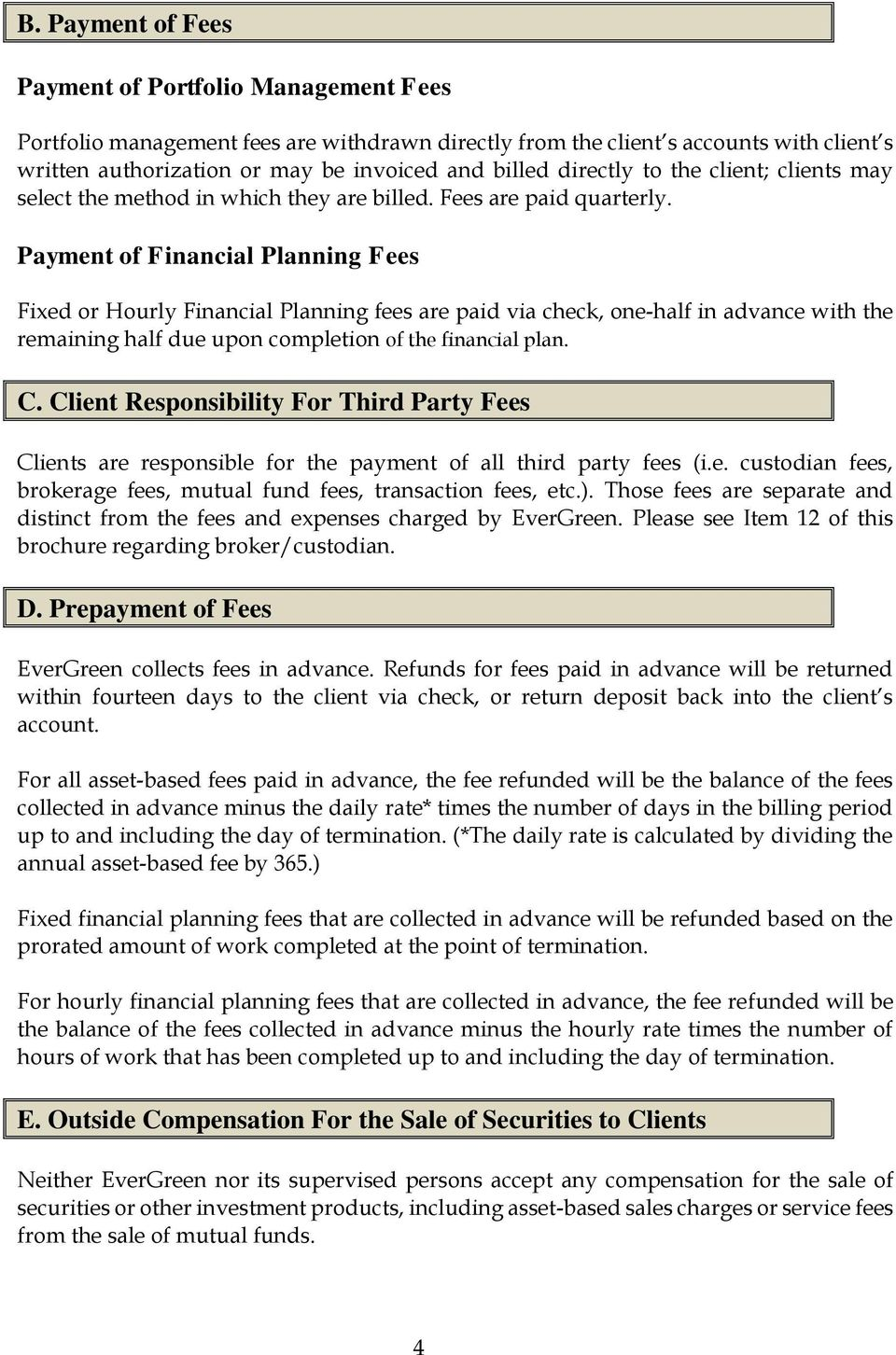 Payment of Financial Planning Fees Fixed or Hourly Financial Planning fees are paid via check, one-half in advance with the remaining half due upon completion of the financial plan. C.