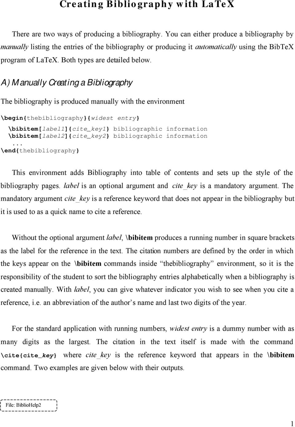 A) Manually Creating a Bibliography The bibliography is produced manually with the environment \begin{thebibliography{widest entry \bibitem[label1]{cite_key1 bibliographic information