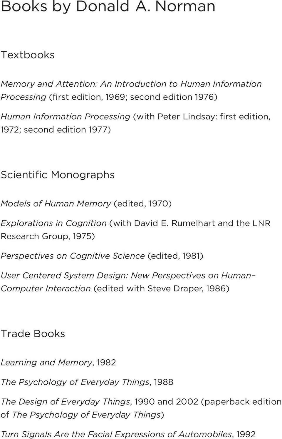 1972; second edition 1977) Scientific Monographs Models of Human Memory (edited, 1970) Explorations in Cognition (with David E.