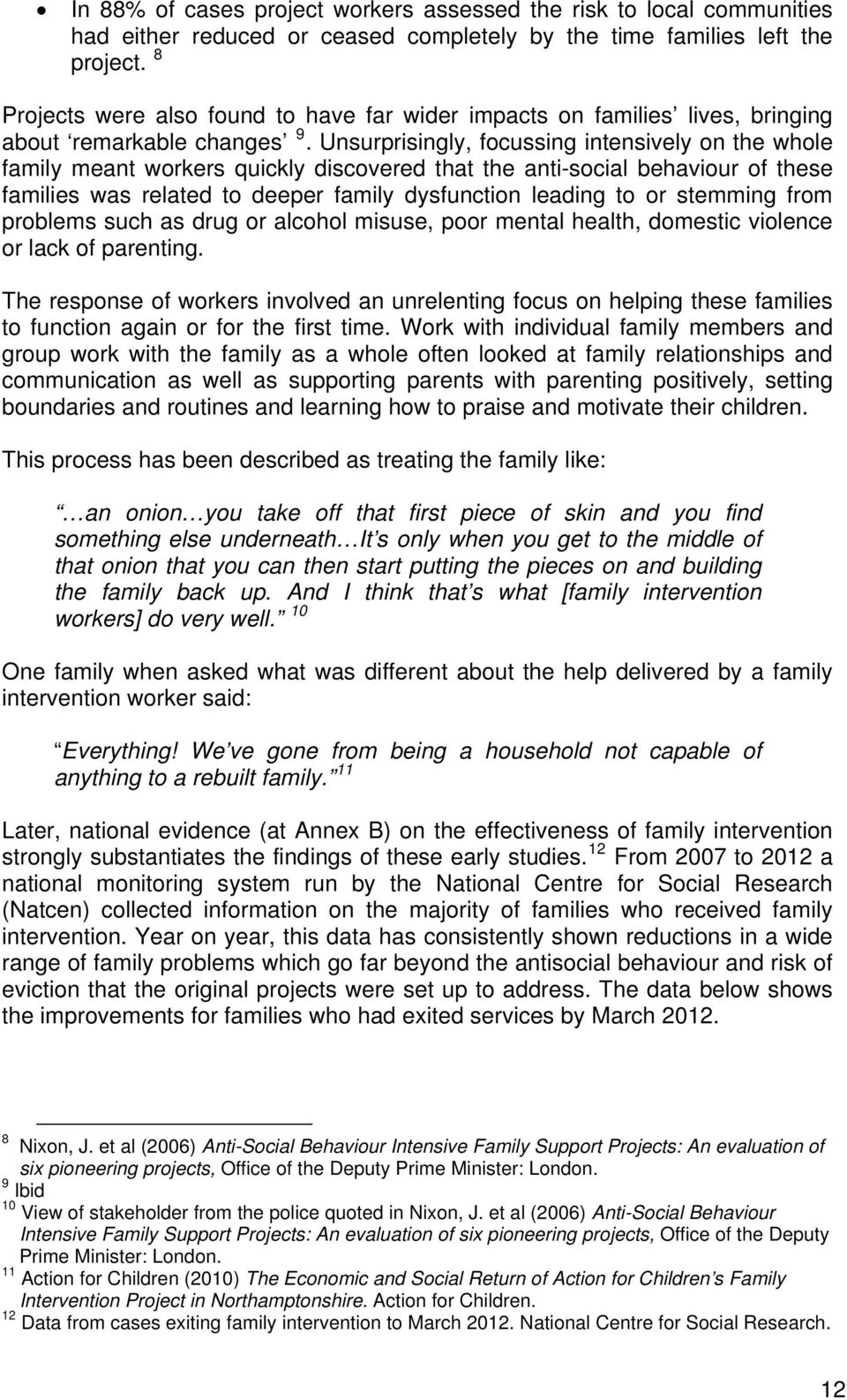 Unsurprisingly, focussing intensively on the whole family meant workers quickly discovered that the anti-social behaviour of these families was related to deeper family dysfunction leading to or