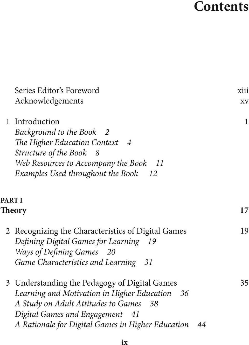 Digital Games for Learning 19 Ways of Defining Games 20 Game Characteristics and Learning 31 3 Understanding the Pedagogy of Digital Games 35 Learning and