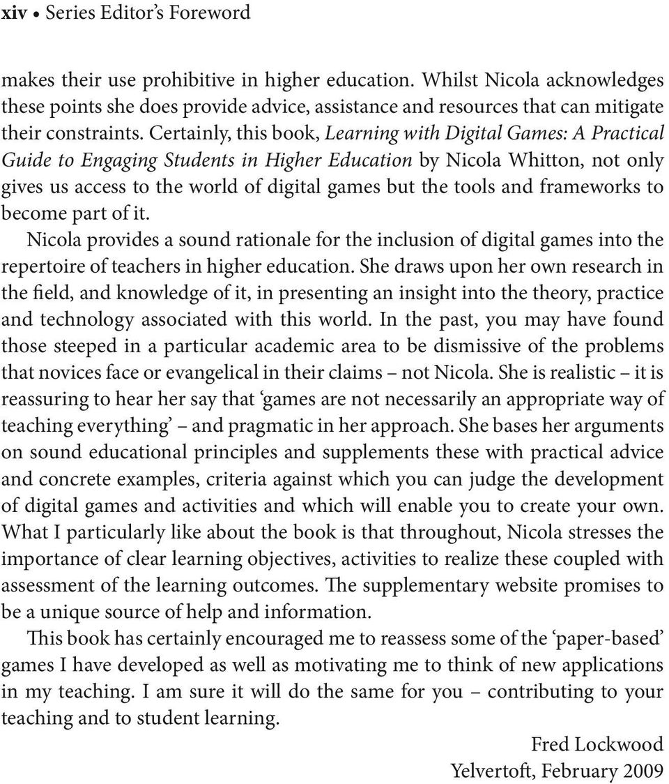 Certainly, this book, Learning with Digital Games: A Practical Guide to Engaging Students in Higher Education by Nicola Whitton, not only gives us access to the world of digital games but the tools