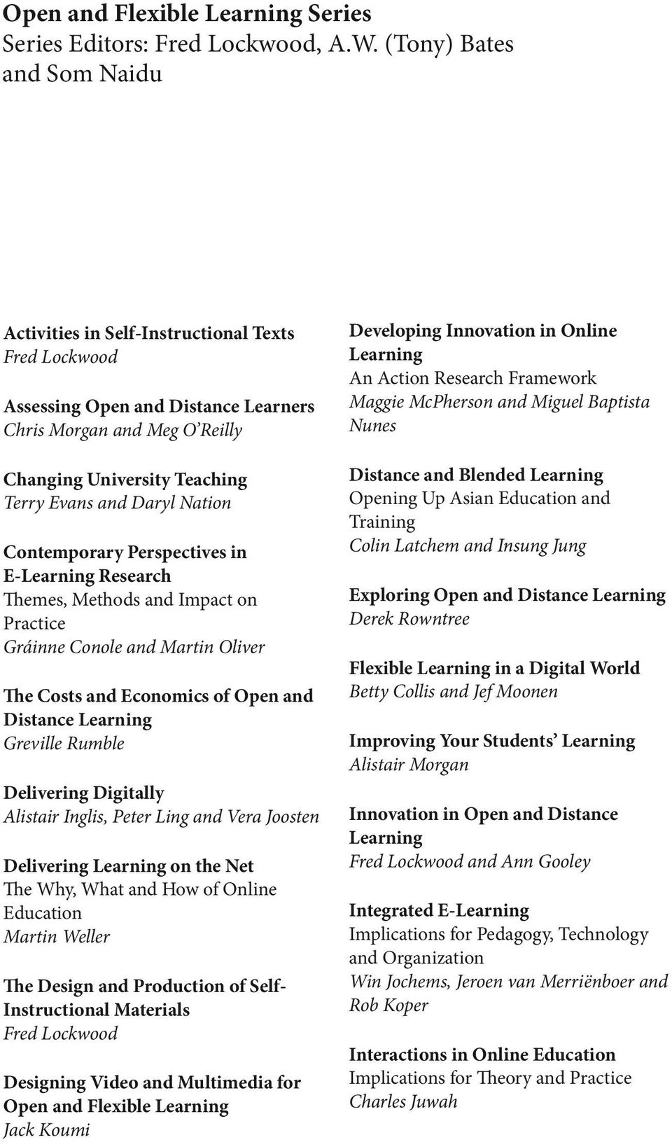 Nation Contemporary Perspectives in E-Learning Research Themes, Methods and Impact on Practice Gráinne Conole and Martin Oliver The Costs and Economics of Open and Distance Learning Greville Rumble