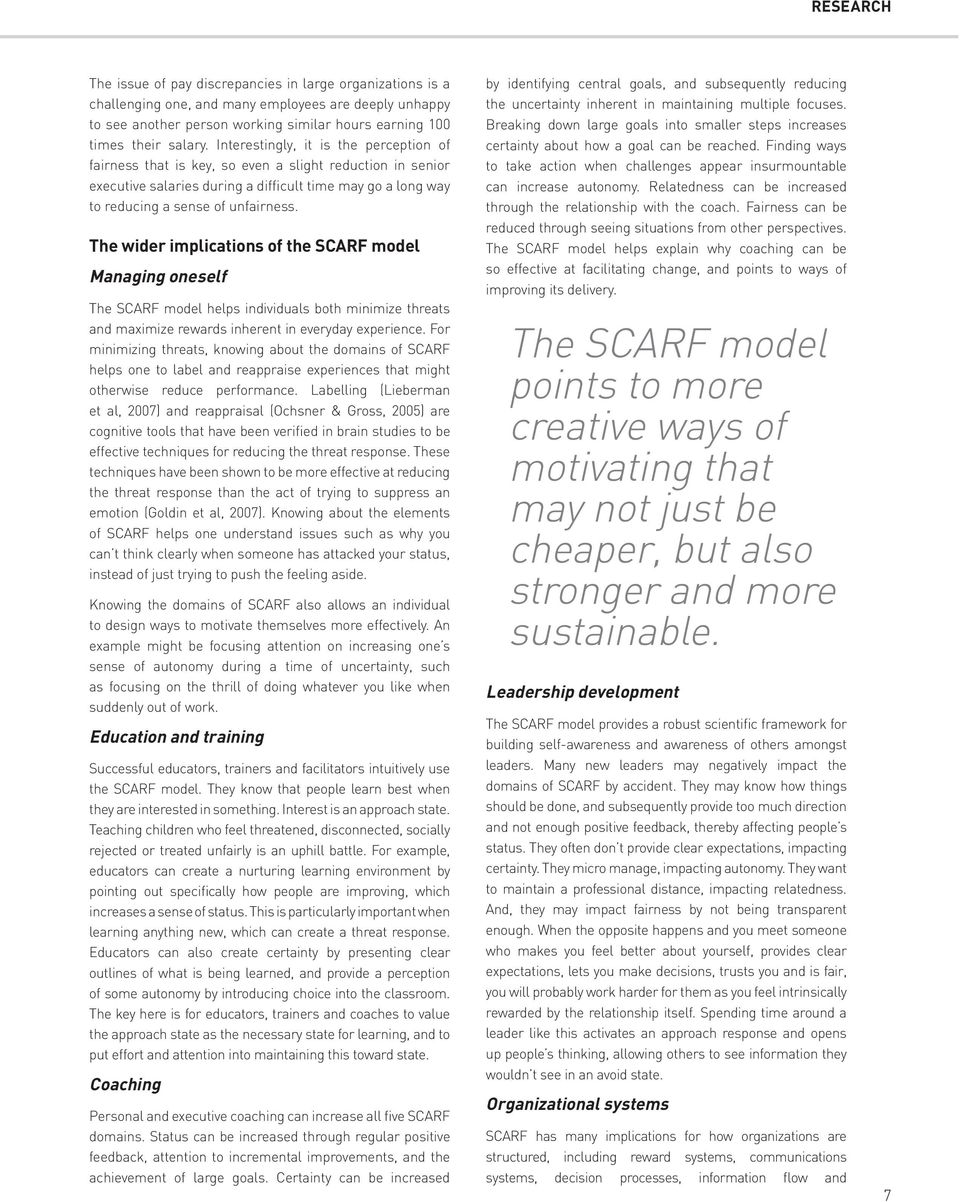 The wider implications of the Scarf model Managing oneself The SCARF model helps individuals both minimize threats and maximize rewards inherent in everyday experience.