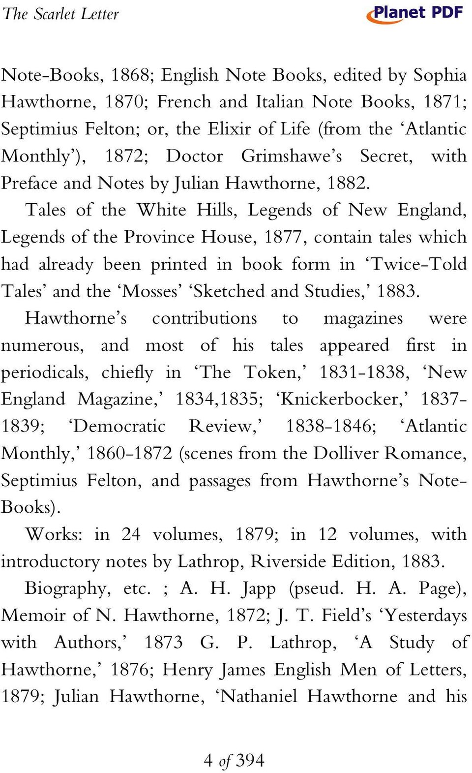 Tales of the White Hills, Legends of New England, Legends of the Province House, 1877, contain tales which had already been printed in book form in Twice-Told Tales and the Mosses Sketched and