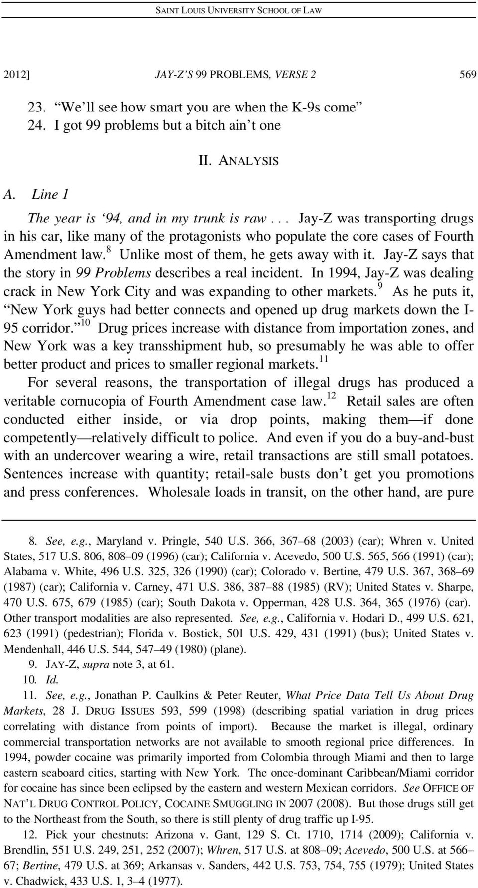 Jay-Z says that the story in 99 Problems describes a real incident. In 1994, Jay-Z was dealing crack in New York City and was expanding to other markets.