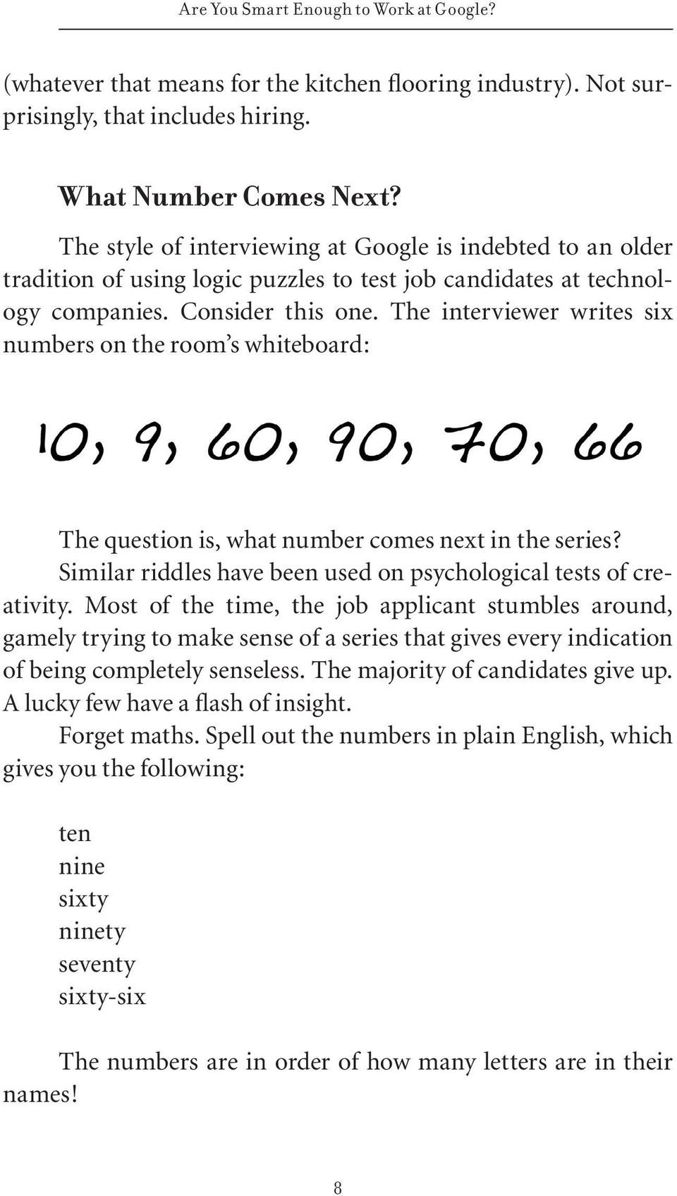 The interviewer writes six numbers on the room s whiteboard: The question is, what number comes next in the series? Similar riddles have been used on psychological tests of creativity.
