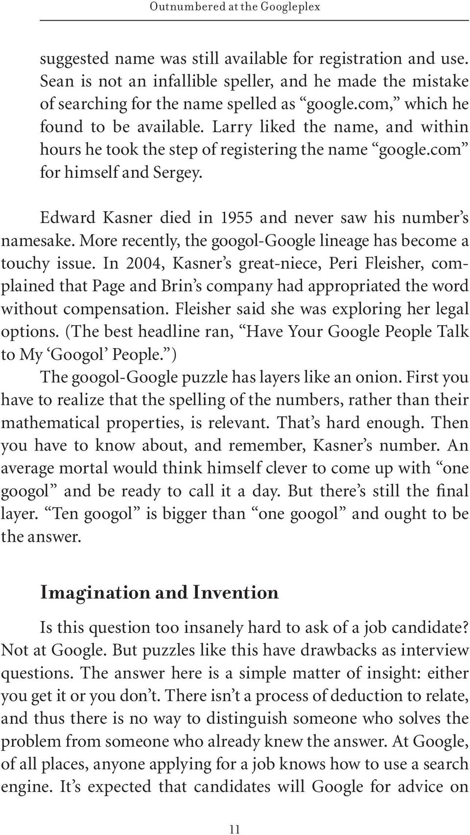 Edward Kasner died in 1955 and never saw his number s namesake. More recently, the googol-google lineage has become a touchy issue.