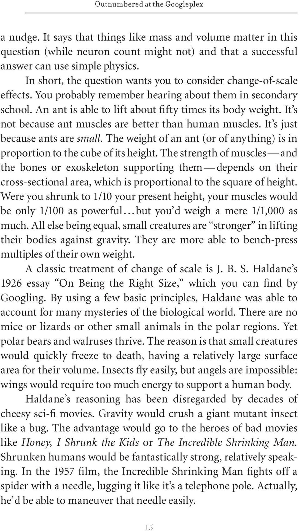 It s not because ant muscles are better than human muscles. It s just because ants are small. The weight of an ant (or of anything) is in proportion to the cube of its height.