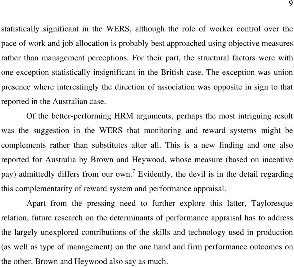The exception was union presence where interestingly the direction of association was opposite in sign to that reported in the Australian case.