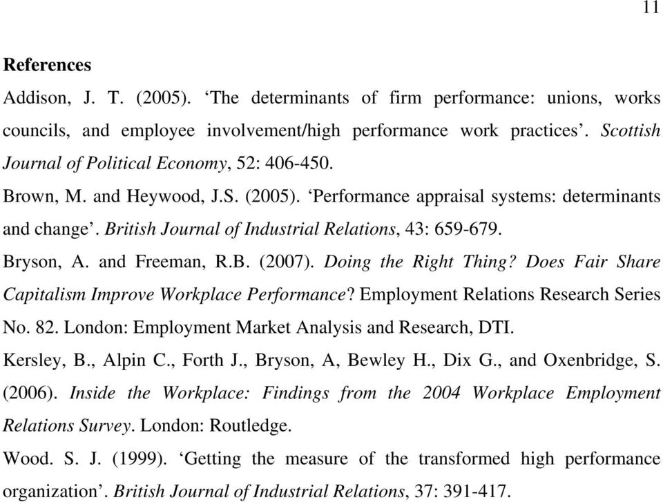 Bryson, A. and Freeman, R.B. (2007). Doing the Right Thing? Does Fair Share Capitalism Improve Workplace Performance? Employment Relations Research Series No. 82.