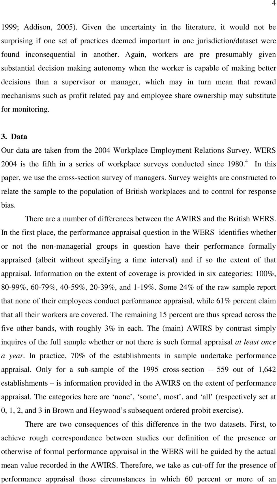 mechanisms such as profit related pay and employee share ownership may substitute for monitoring. 3. Data Our data are taken from the 2004 Workplace Employment Relations Survey.