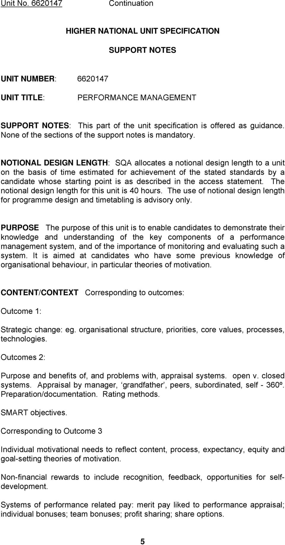 NOTIONAL DESIGN LENGTH: SQA allocates a notional design length to a unit on the basis of time estimated for achievement of the stated standards by a candidate whose starting point is as described in