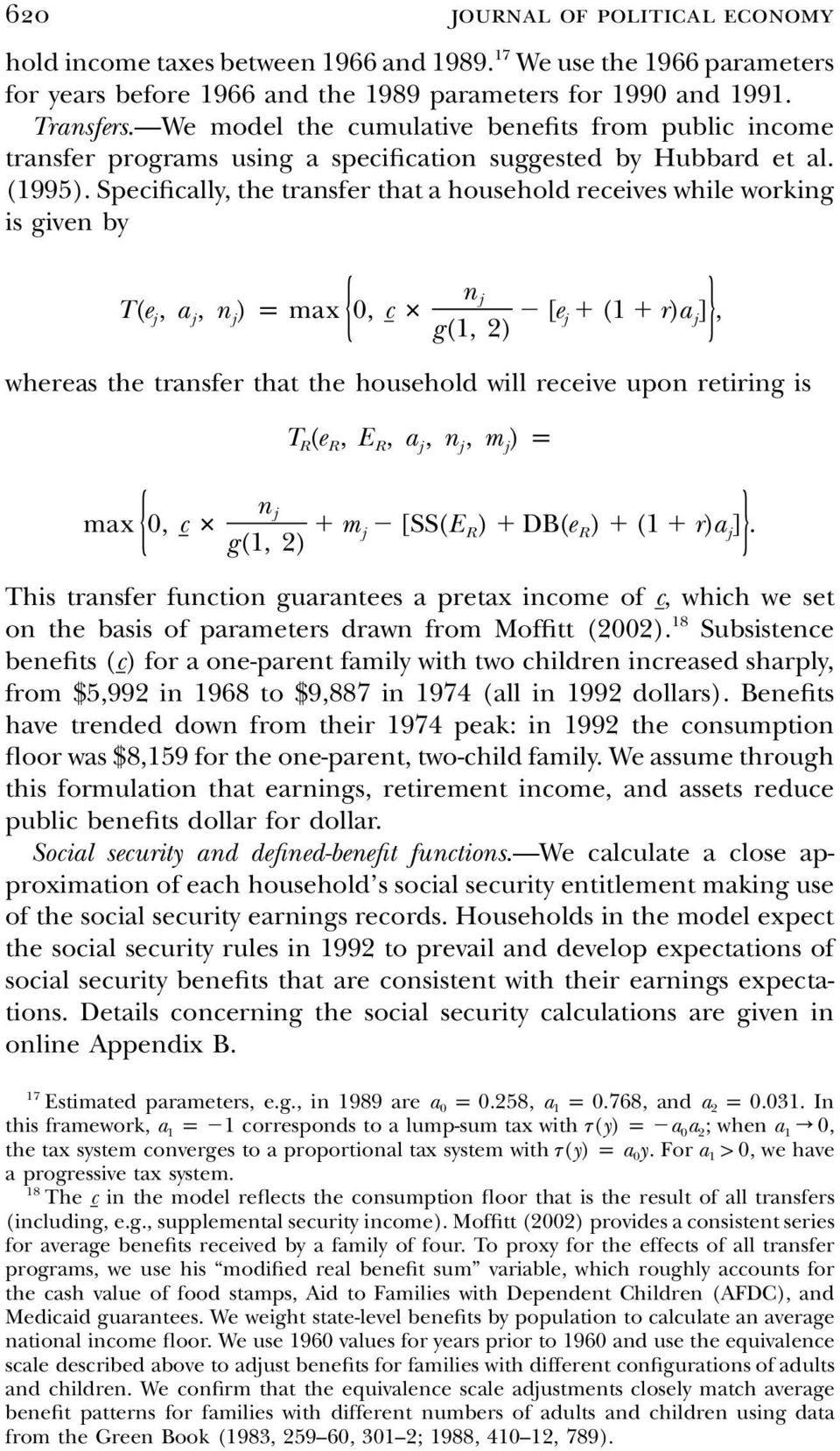 Specifically, the transfer that a household receives while working is given by { } n j j j j j j T(e, a, n ) p max 0, c # [e (1 r)a ], g(1, 2) whereas the transfer that the household will receive