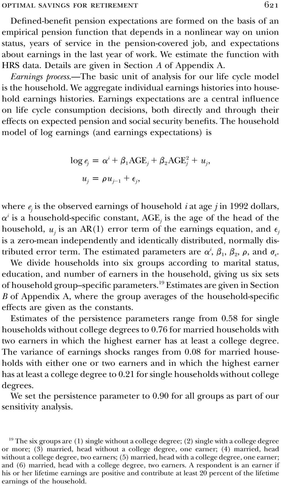 The basic unit of analysis for our life cycle model is the household. We aggregate individual earnings histories into household earnings histories.
