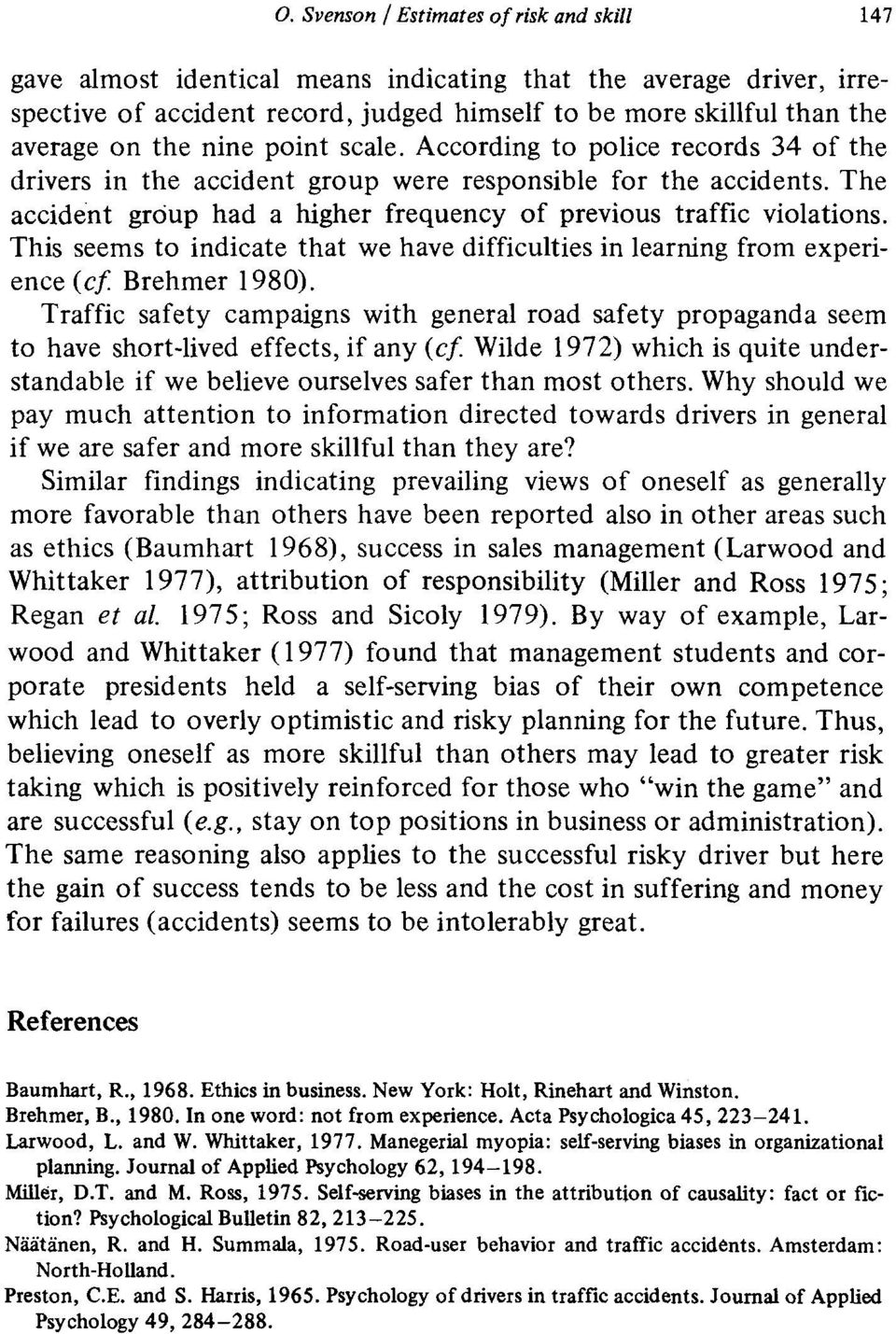 This seems to indicate that we have difficulties in learning from experience (cc Brehmer 1980).