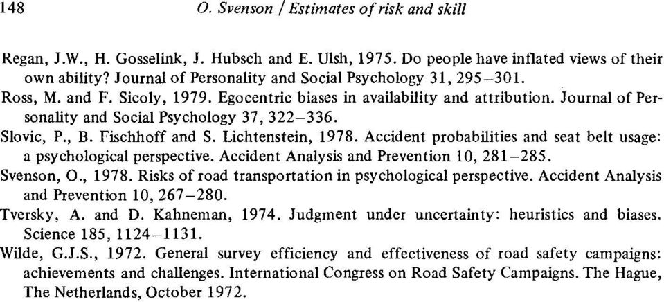 Slavic, P., B. Fischhoff and S. Lichtenstein, 1978. Accident probabilities and seat belt usage: a psychological perspective. Accident Analysis and Prevention 10, 281-285. Svenson, O., 1978. Risks of road transportation in psychological perspective.