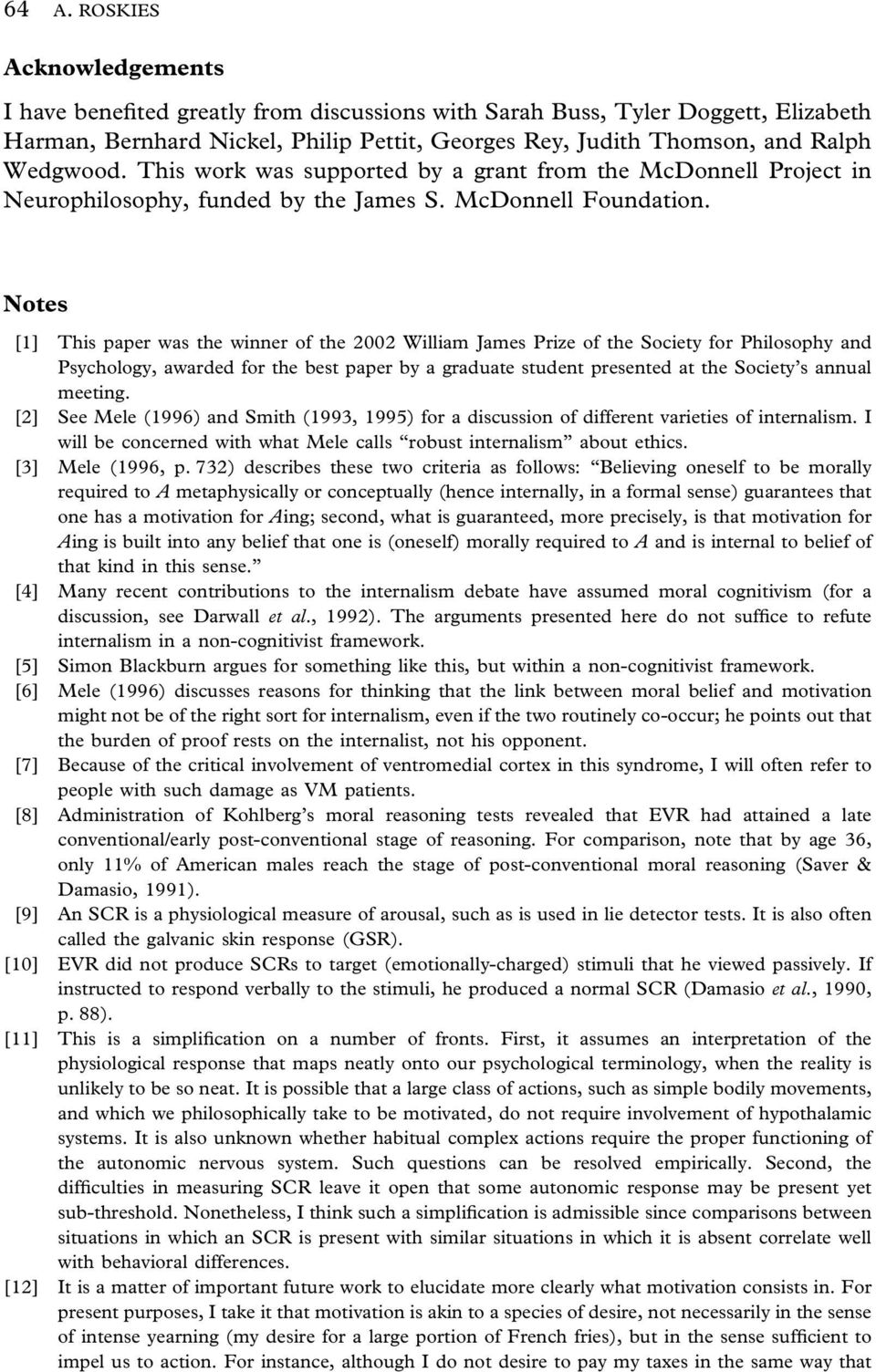 Notes [1] This paper was the winner of the 2002 William James Prize of the Society for Philosophy and Psychology, awarded for the best paper by a graduate student presented at the Society s annual