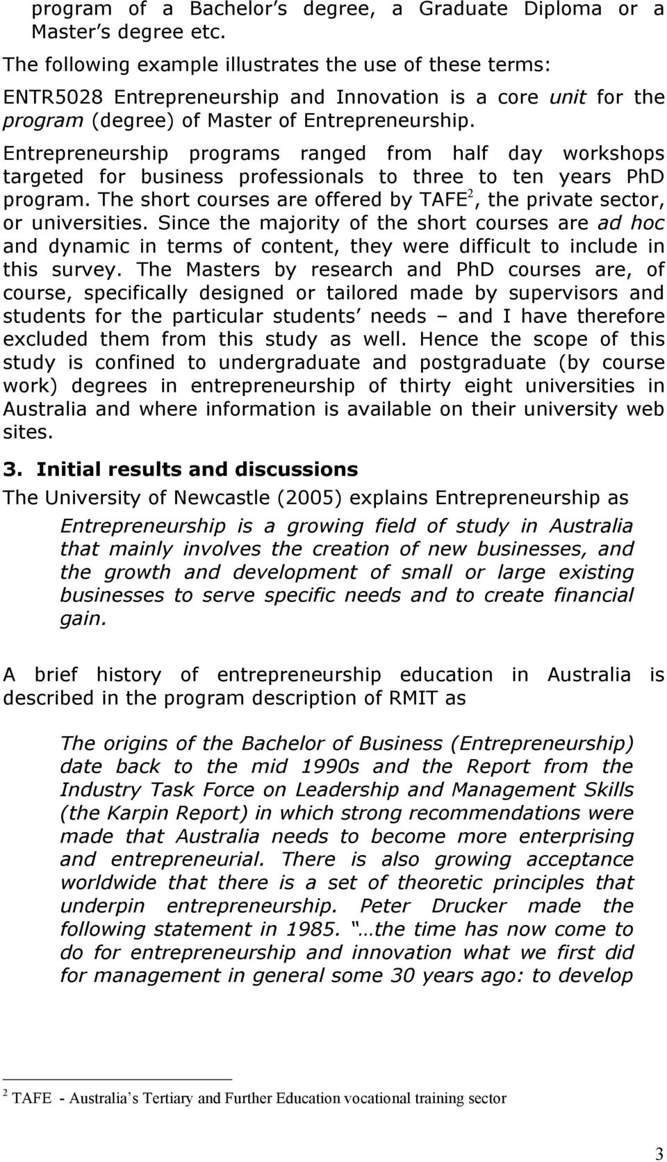 Entrepreneurship programs ranged from half day workshops targeted for business professionals to three to ten years PhD program.