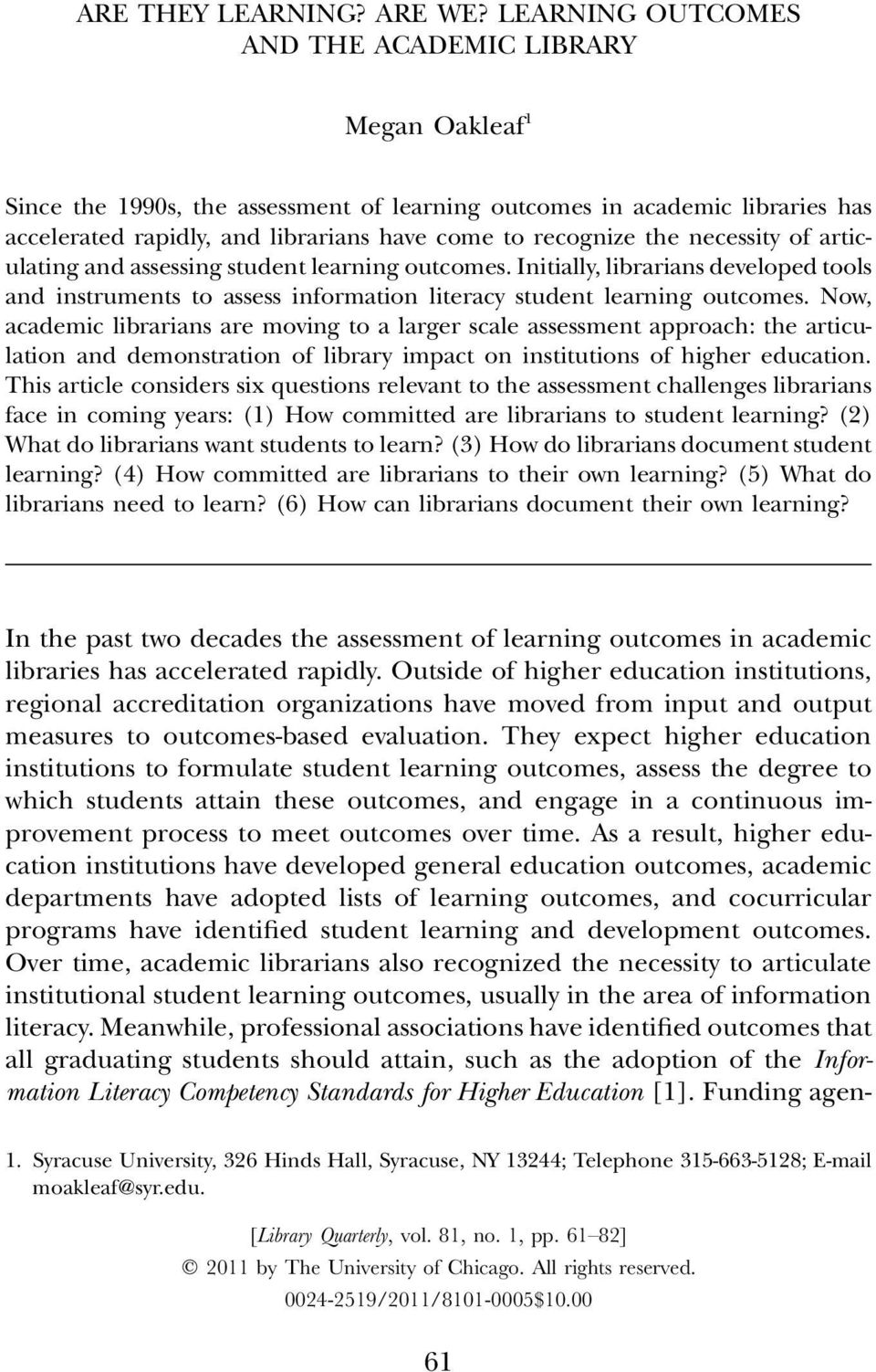 the necessity of articulating and assessing student learning outcomes. Initially, librarians developed tools and instruments to assess information literacy student learning outcomes.