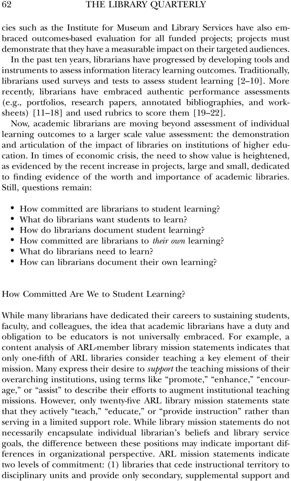 Traditionally, librarians used surveys and tests to assess student learning [2 10]. More recently, librarians have embraced authentic performance assessments (e.g., portfolios, research papers, annotated bibliographies, and worksheets) [11 18] and used rubrics to score them [19 22].