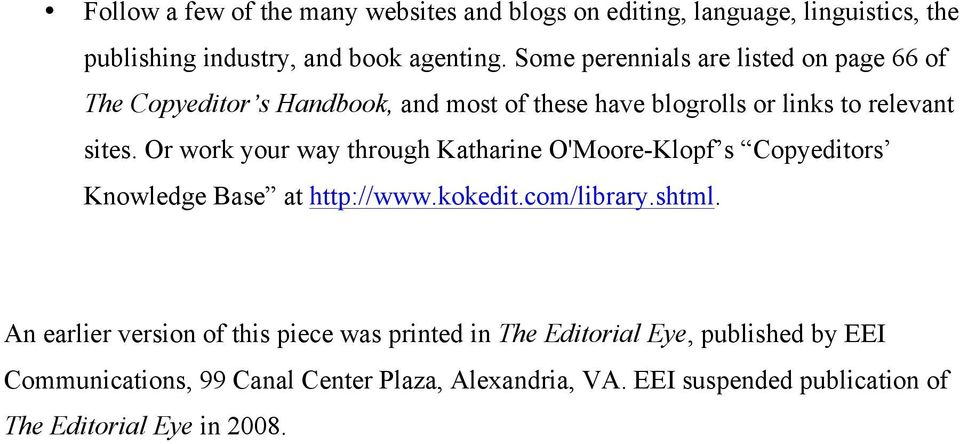 Or work your way through Katharine O'Moore-Klopf s Copyeditors Knowledge Base at http://www.kokedit.com/library.shtml.