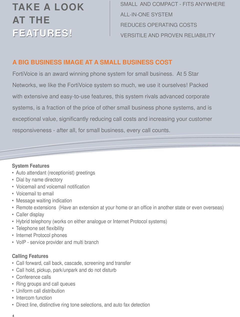 for small business. At 5 Star Networks, we like the FortiVoice system so much, we use it ourselves!