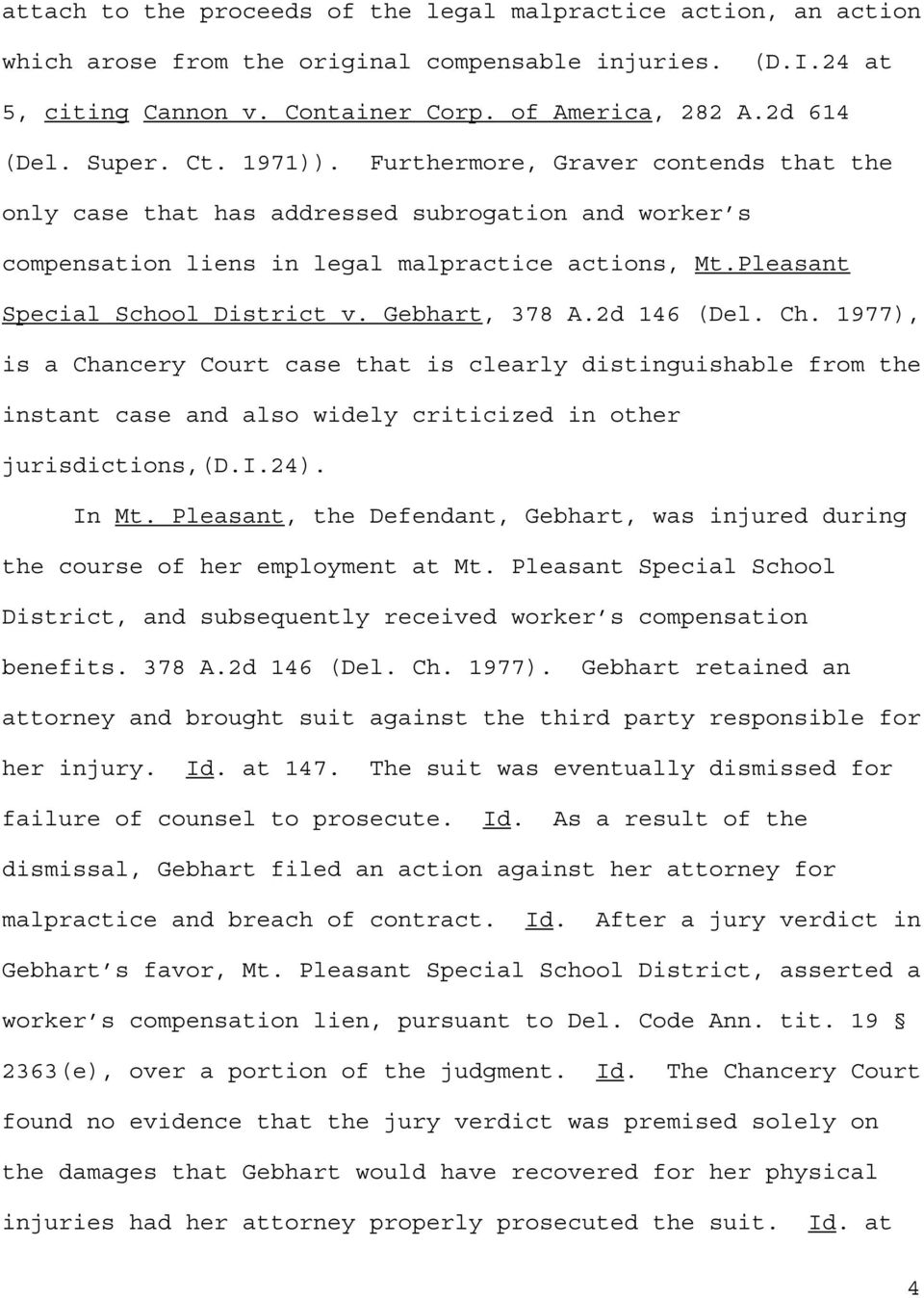 Gebhart, 378 A.2d 146 (Del. Ch. 1977), is a Chancery Court case that is clearly distinguishable from the instant case and also widely criticized in other jurisdictions,(d.i.24). In Mt.